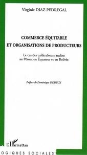 Virginie Diaz Pedregal - Commerce équitable et organisations de producteurs - Le cas des caféiculteurs andins au Pérou, en Equateur et en Bolivie.