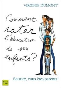 Virginie Dumont - Comment rater l'éducation de ses enfants ?.
