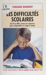 Virginie Dumont - Les difficultés scolaires - Du CP au BAC, toutes les réponses pour comprendre et réagir à temps.