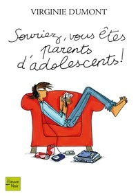 Virginie Dumont - Souriez, vous êtes parents d'adolescents !.