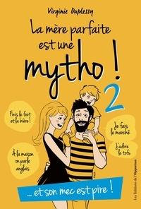 Virginie Duplessy - La mère parfaite est une mytho ! - Tome 2, Et son mec est pire !.