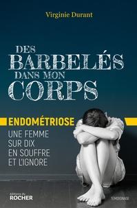 Virginie Durant - Des barbelés dans mon corps - Endométriose : une femme sur dix en souffre et l'ignore.
