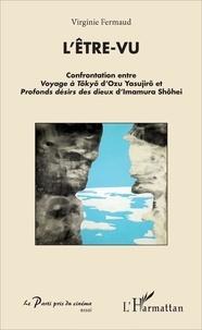 Virginie Fermaud - L'être-vu - Confrontation entre Voyage à Tôkyô d'Ozu Yasujirô et Profonds désirs des dieux d'Imamura Shôhei.