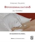 Virginie Foloppe - Dépersonnalisations au cinéma - Du traumatisme à la création.