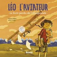 Virginie Galligani et Adrien Poissier - Léo l'aviateur - Le livre perdu de l'Aéropostale.