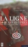 Virginie Gallois et Laurent Mayeux - La ligne 14-18 Arras-Ypres.