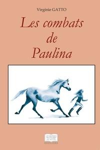 Virginie Gatto - Les combats de Paulina.