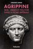 Virginie Girod - Agrippine - Sexe, crimes et pouvoir dans la Rome impériale.