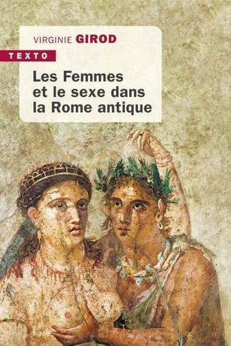 Virginie Girod - Les femmes et le sexe dans la Rome antique.