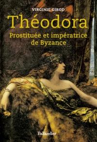 Virginie Girod - Théodora - Prostituée et impératrice de Byzance.