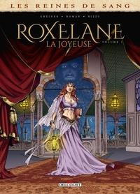 Virginie Greiner et Olivier Roman - Les reines de sang  : Roxelane, la joyeuse - Tome 1.