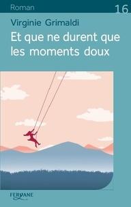 Virginie Grimaldi - Et que ne durent que les moments doux.