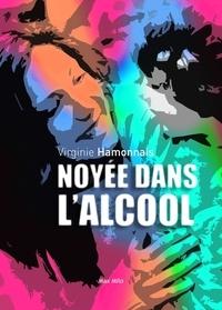 Virginie Hamonnais - Noyée dans l'alcool.
