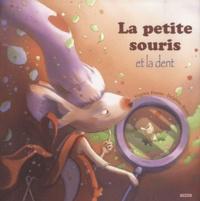 Virginie Hanna et Delphine Bodet - La petite souris et la dent.