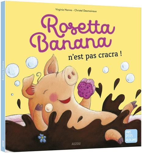 Virginie Hanna et Christel Desmoinaux - Rosetta Banana n'est pas cracra !.