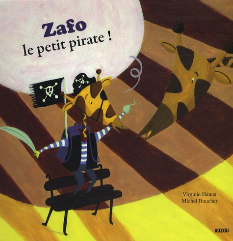 Virginie Hanna et Michel Boucher - Zafo le petit pirate !.