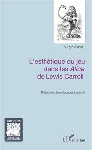 Virginie Iché - L'esthétique du jeu dans les Alice de Lewis Carroll.
