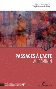 Virginie Jacob Alby - Passages à l'acte au féminin.