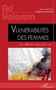 Virginie Jacob Alby - Vulnérabilités des femmes - Aux différents âges de la vie.