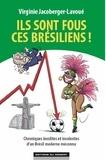 Virginie Jacoberger-Lavoué - Ils sont fous ces brésiliens !.