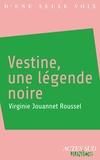 Virginie Jouannet Roussel - Vestine, une légende noire.