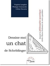 Virginie Langlois et Philippe Granarolo - Dessine-moi un chat de Schrödinger - Quand la philosophie quantique révèle l'Extra-Ordinaire de notre quotidien.