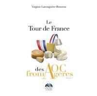 Virginie Lanouguère-Bruneau - Le tour de France des AOC Fromagères - Tome 1.