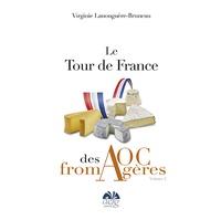 Virginie Lanouguère-Bruneau - Le tour de France des AOC Fromagères - Tome 2.