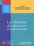 Virginie Larribau-Terneyre et Jean-Jacques Lemouland - La réforme du divorce - Entre rupture et continuité.