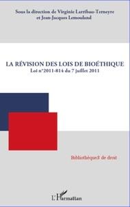 Virginie Larribau-Terneyre et Jean-Jacques Lemouland - La révision des lois de bioéthique - Loi n°2011-814 du 7 juillet 2011.