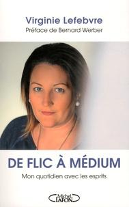 Livres à télécharger sur ipod De flic à médium  - Mon quotidien avec les esprits 9782749934761 par Virginie Lefebvre (Litterature Francaise)