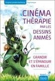 Virginie Lemaire de Bressy - Cinémathérapie par les dessins animés - Grandir et s'épanouir en famille.
