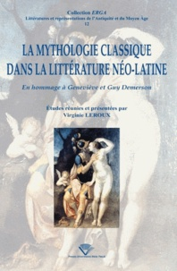 Virginie Leroux - La mythologie classique dans la littérature néo-latine - En hommage à Geneviève et Guy Demerson.