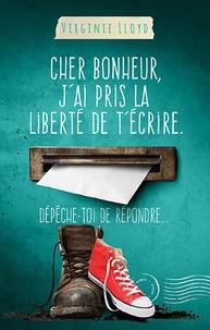 Virginie Lloyd - CHER BONHEUR J'AI PRIS LA LIBERTÉ DE T'ÉCRIRE. DÉPÊCHE-TOI DE RÉPONDRE.