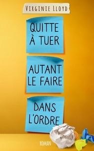 Virginie Lloyd - QUITTE À TUER AUTANT LE FAIRE DANS L'ORDRE.