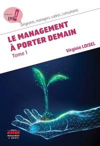 Virginie Loisel - Le management à porter demain - Tome 1.