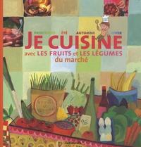 Je cuisine avec les fruits et les légumes du marché - Virginie Loubier |
