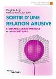 Virginie Loÿ - Sortir d'une relation abusive - Se libérer des liens toxiques et se reconstruire.