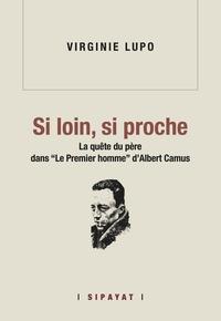 """Virginie Lupo - Si loin, si proche - La quête du père dans """"le premier homme"""" d'Albert Camus."""