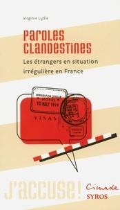 Virginie Lydie - Paroles clandestines - Les étrangers en situation irrégulière en France.