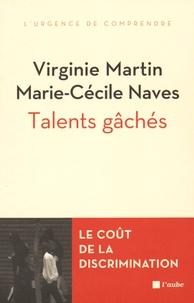 Virginie Martin et Marie-Cécile Naves - Talents gâchés - Le coût social et économique des discriminations liées à l'origine.