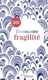 Virginie Megglé - Etonnante fragilité.