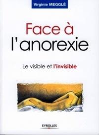 Virginie Megglé - Face à l'anorexie - Le visible et l'invisible.