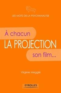 Virginie Megglé - La projection - A chacun son film....