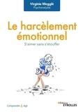 Virginie Megglé - Le harcèlement émotionnel - S'aimer sans s'étouffer.