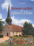 Virginie Michelland - Trésors cachés des églises de l'Eure.