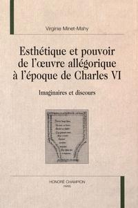Virginie Minet-Mahy - Esthétique de l'oeuvre allégorique à l'époque de Charles VI - Imaginaires et discours.