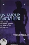 Virginie Mouseler - Un amour particulier - Tout ce que les femmes ignorent sur la vie secrète des garçons.