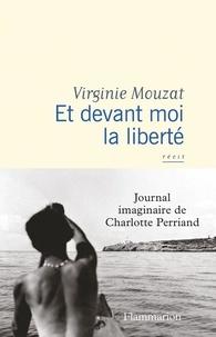 Virginie Mouzat - Et devant moi la liberté - Journal imaginaire de Charlotte Perriand.