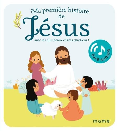 Ma première histoire de Jésus. Avec les plus beaux chants chrétiens !